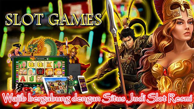 Wajib bergabung dengan Situs Judi Slot Resmi