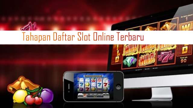 Tahapan Daftar Slot Online Terbaru