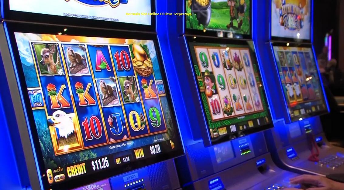 Bermain Slot Online Di Situs Terpercaya