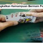 5 Trik Meningkatkan Kemampuan Bermain Poker Online