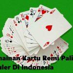 Permainan Kartu Remi Paling Populer Di Indonesia